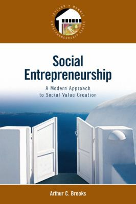 Social Entrepreneurship: A Modern Approach to Social Value Creation 9780132330763