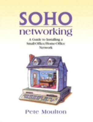 Soho Networking: A Guide to Installing a Small-Office/Home-Office Network 9780130473318
