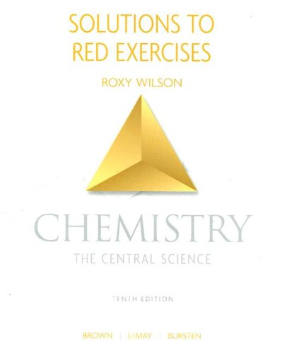 Solutions to Red Exercises: Chemistry Tenth Edition: The Central Science 9780131464865