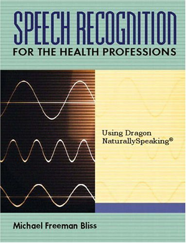Speech Recognition for the Health Professions: Using Dragon Naturally Speaking 9780130993946