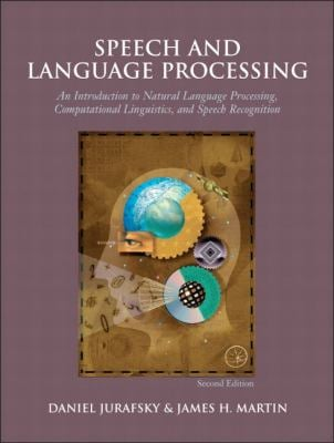 Speech and Language Processing: An Introduction to Natural Language Processing, Computational Linguistics, and Speech Recognition 9780131873216