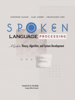 Spoken Language Processing: A Guide to Theory, Algorithm and System Development 9780130226167