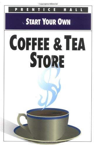 Start Your Own Coffee & Tea Store 9780136032755