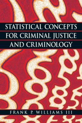 Statistical Concepts for Criminal Justice and Criminology 9780135130469