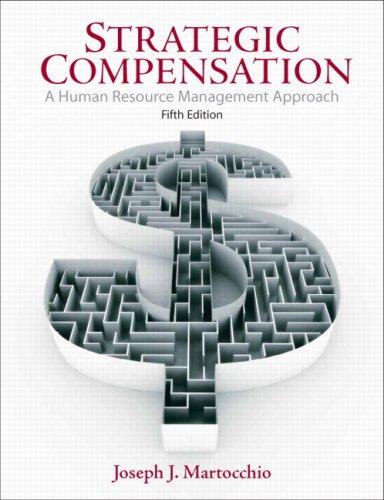 Strategic Compensation: A Human Resource Management Approach 9780136007449
