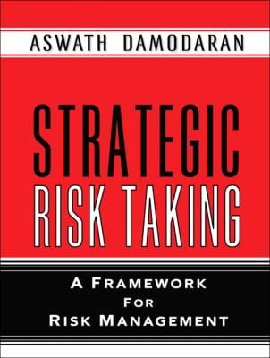 Strategic Risk Taking: A Framework for Risk Management