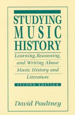 Studying Music History: Learning, Reasoning, and Writing about Music History and Literature 9780131902244