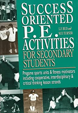 Success-Oriented P.E. Activities for Secondary Students: Pregame Sports Units and Fitness Motivators Including Cooperative, Interdisciplinary and Crit