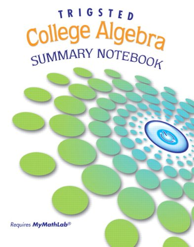 Summary Notebook for Trigsted College Algebra 9780131744691