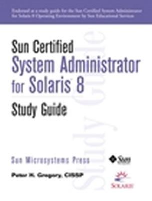 Sun Certified System Administrator for Solaris 8 Study Guide 9780130409331