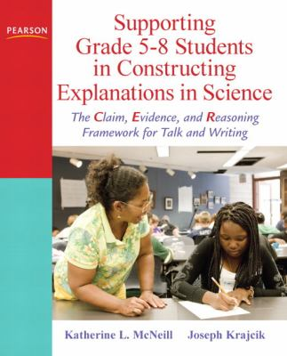 Supporting Grade 5-8 Students in Constructing Explanations in Science: The Claim, Evidence, and Reasoning Framework for Talk and Writing [With DVD] 9780137043453