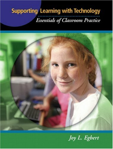 Supporting Learning with Technology: Essentials of Classroom Practice 9780131721180