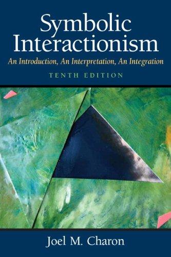 Symbolic Interactionism: An Introduction, an Interpretation, an Integration 9780136051930