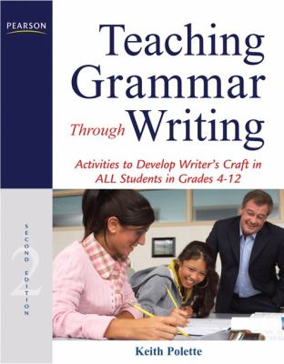 Teaching Grammar Through Writing: Activities to Develop Writer's Craft in All Students in Grades 4-12 9780132565998