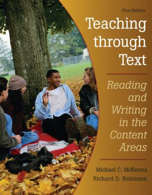 Teaching Through Text: Reading and Writing in the Content Areas 9780132074728