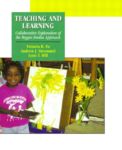 Teaching and Learning: Collaborative Exploration of the Reggio Emilia Approach 9780130287830