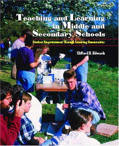 Teaching and Learning in Middle and Secondary Schools: Student Empowerment Through Learning Communities 9780130985477
