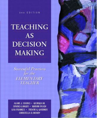 Teaching as Decision Making: Successful Practices for the Elementary Teacher 9780130286833