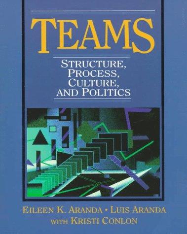 Teams: Structure, Process, Culture, and Politics 9780134945842