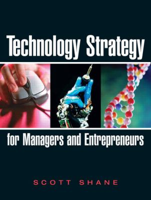 Technology Strategy for Managers and Entrepreneurs 9780131879324