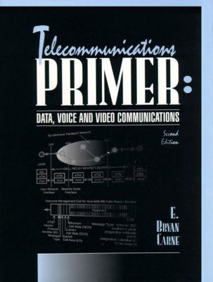 Telecommunications Primer: Data, Voice and Video Communications 9780130221551