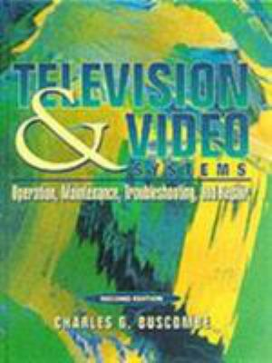Television and Video Systems: Operation, Maintenance, Troubleshooting, and Repair 9780134420882