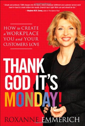 Thank God It's Monday!: How to Create a Workplace You and Your Customers Love 9780138158057