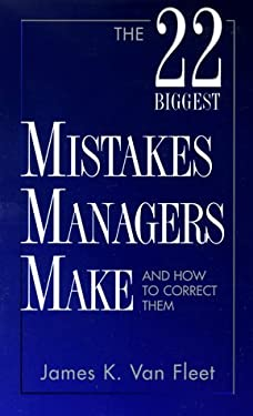 The 22 Biggest Mistakes Managers Make and How to Correct Them 9780139348693