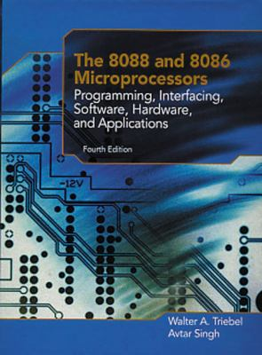The 8088 and 8086 Microprocessors: Programming, Interfacing, Software, Hardware, and Applications 9780130930811