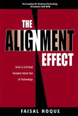 The Alignment Effect: How to Get Real Business Value Out of Technology 9780130449399