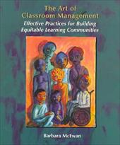 The Art of Classroom Management: Effective Practices for Building Equitable Learning Communities