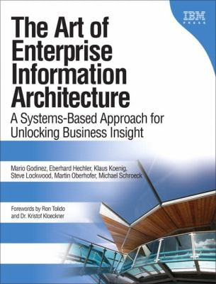 The Art of Enterprise Information Architecture: A Systems-Based Approach for Unlocking Business Insight 9780137035717