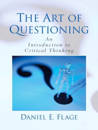 The Art of Questioning: An Introduction to Critical Thinking 9780130936998