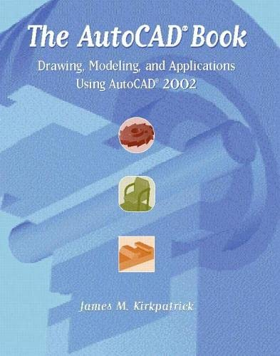 The AutoCAD Book: Drawing, Modeling, and Applications Using AutoCAD 2002 9780130940735