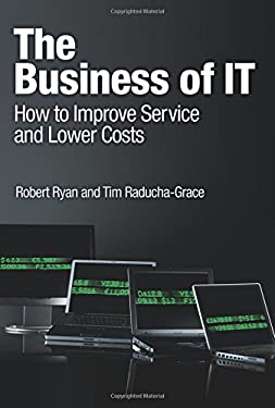 The Business of IT: How to Improve Service and Lower Costs 9780137000616