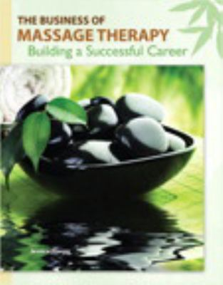 The Business of Massage Therapy: Building a Successful Career 9780135053614