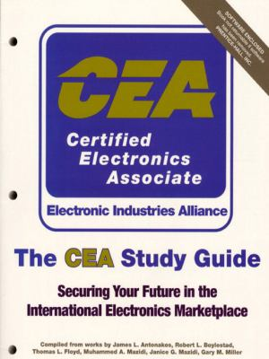 The Cea Study Guide: Securing Your Future in the International Electronics Marketplace 9780130812919