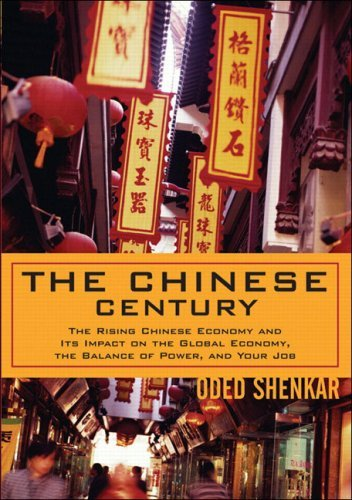 The Chinese Century: The Rising Chinese Economy and Its Impact on the Global Economy, the Balance of Power, and Your Job 9780131467484