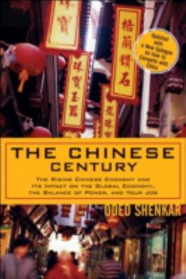 The Chinese Century: The Rising Chinese Economy and Its Impact on the Global Economy, the Balance of Power, and Your Job 9780131877313