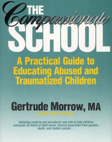 The Compassionate School: A Practical Guide to Educating Abused and Traumatized Children 9780131547421