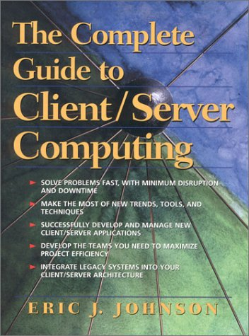 The Complete Guide to Client/Server Computing - Johnson, Eric / McDermott, Susan