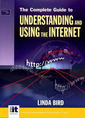 The Complete Guide to Using and Understanding the Internet 9780131402898