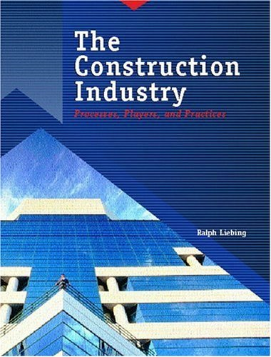 The Construction Industry: Processes, Players, and Practices 9780138638535