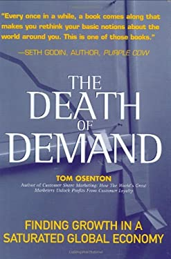 The Death of Demand: Finding Growth in a Saturated Global Economy 9780131423312