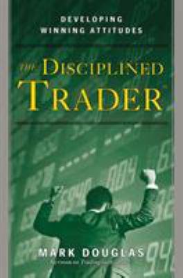 The Disciplined Trader: Developing Winning Attitudes 9780132157575