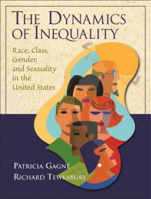 The Dynamics of Inequality: Race, Class, Gender, and Sexuality in the United States 9780130976376