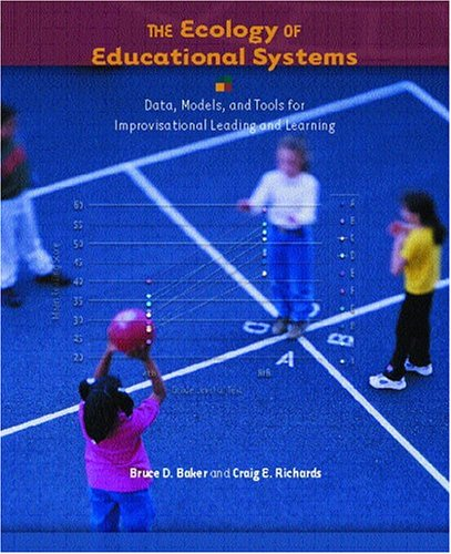 The Ecology of Educational Systems: Data, Models, and Tools for Improvisational Leading and Learning 9780130977717