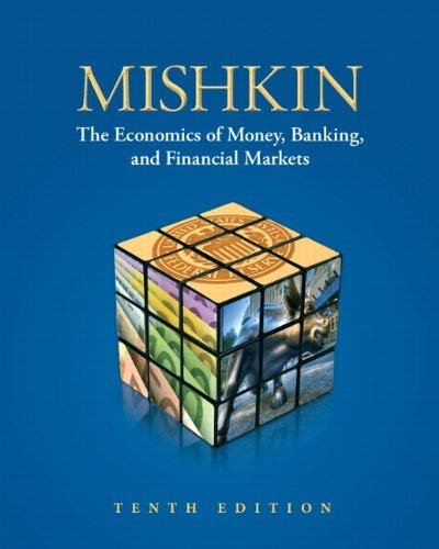 The Economics of Money, Banking, and Financial Markets - 10th Edition