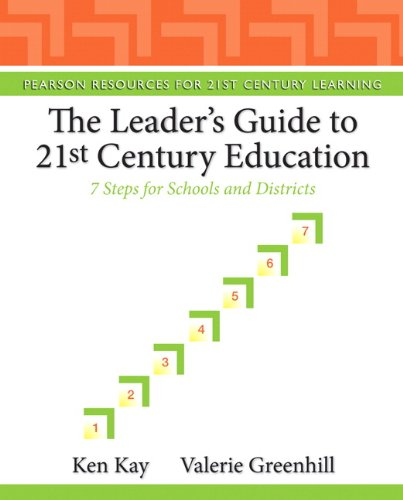 The Leader's Guide to 21st Century Education: 7 Steps for Schools and Districts 9780132117593