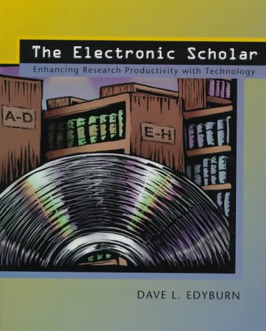 The Electronic Scholar: Enhancing Research Productivity with Technology 9780130806017